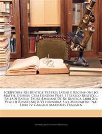 Scriptores Rei Rusticæ Veteres Latini E Recensione Jo. Matth. Gesneri Cum Ejusdem Præf. Et Lexico Rustico...: Palladi Ratilii Tauri Æmiliani De Re Rus