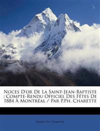 Noces D'or De La Saint-Jean-Baptiste : Compte-Rendu Officiel Des Fêtes De 1884 À Montréal / Par P.Ph. Charette