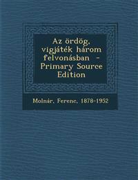 AZ Ordog, Vigjatek Harom Felvonasban - Primary Source Edition