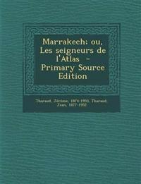 Marrakech; ou, Les seigneurs de l'Atlas  - Primary Source Edition