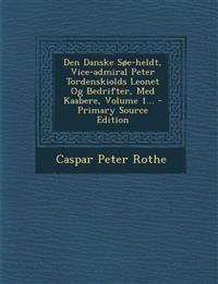 Den Danske Søe-heldt, Vice-admiral Peter Tordenskiolds Leonet Og Bedrifter, Med Kaabere, Volume 1...