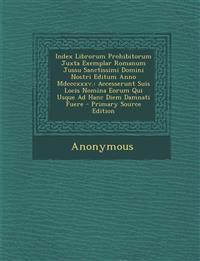 Index Librorum Prohibitorum Juxta Exemplar Romanum Jussu Sanctissimi Domini Nostri Editum Anno Mdcccxxxv.: Accesserunt Suis Locis Nomina Eorum Qui Usq
