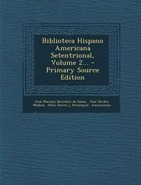 Biblioteca Hispano Americana Setentrional, Volume 2... - Primary Source Edition