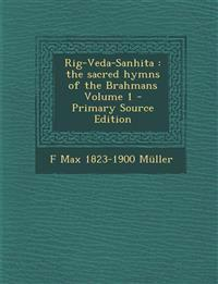 Rig-Veda-Sanhita : the sacred hymns of the Brahmans Volume 1