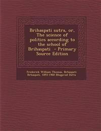 Brihaspati sutra, or, The science of politics according to the school of Brihaspati