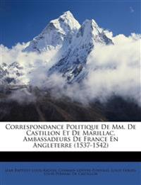 Correspondance Politique De Mm. De Castillon Et De Marillac, Ambassadeurs De France En Angleterre (1537-1542)