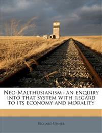 Neo-Malthusianism : an enquiry into that system with regard to its economy and morality