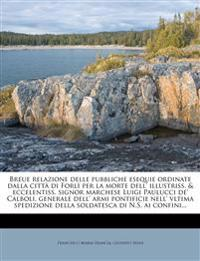 Breue relazione delle pubbliche esequie ordinate dalla città di Forlì per la morte dell' illustriss. & eccelentiss. signor marchese Luigi Paulucci de'