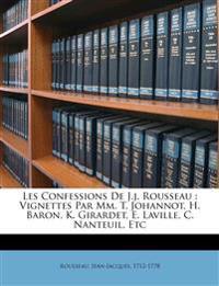 Les confessions de J.J. Rousseau : vignettes par MM. T. Johannot, H. Baron, K. Girardet, E. Laville, C. Nanteuil, etc