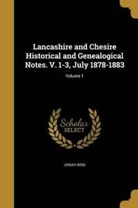 Lancashire and Chesire Historical and Genealogical Notes. V. 1-3, July 1878-1883; Volume 1