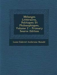 Melanges Litteraires, Politiques Et Philosophiques, Volume 2 - Primary Source Edition