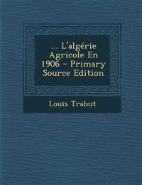 ... L'algérie Agricole En 1906 - Primary Source Edition