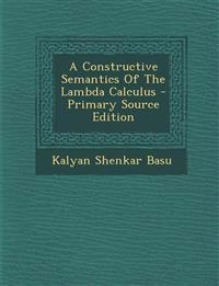 Constructive Semantics of the Lambda Calculus