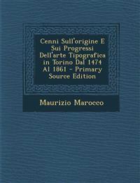 Cenni Sull'origine E Sui Progressi Dell'arte Tipografica in Torino Dal 1474 Al 1861 - Primary Source Edition