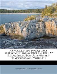 Az Ágost. Hitv. Evangelikus Keresztyén Egyház Régi Emlékei: Az Evangélikus Egyházkerületek Támogatásával, Volume 1
