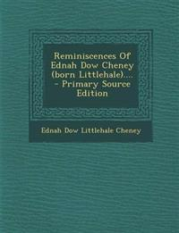 Reminiscences Of Ednah Dow Cheney (born Littlehale).... - Primary Source Edition