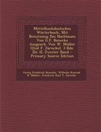 Mittelhochdeutsches Worterbuch, Mit Benutzung Des Nachlasses Von G.F. Benecke Ausgearb. Von W. Muller (Und F. Zarncke). 3 Bde. [In 4]. Zweiter Band -