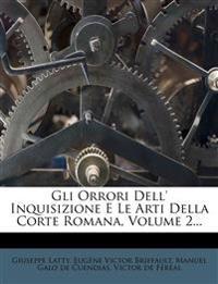 Gli Orrori Dell' Inquisizione E Le Arti Della Corte Romana, Volume 2...