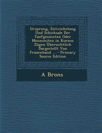 Ursprung, Entwickelung Und Schicksale Der Taufgesinnten Oder Mennoniten in Kurzen Zügen Übersichtlich Dargestellt Von Frauenhand ...