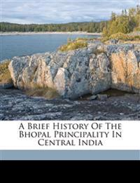 A Brief History Of The Bhopal Principality In Central India