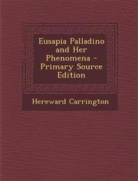 Eusapia Palladino and Her Phenomena - Primary Source Edition