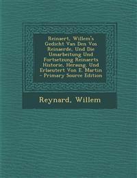 Reinaert, Willem's Gedicht Van Den Vos Reinaerde, Und Die Umarbeitung Und Fortsetzung Reinaerts Historie, Herausg. Und Erlaeutert Von E. Martin - Prim