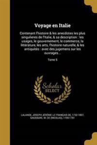 Voyage En Italie: Contenant L'Histoire & Les Anecdotes Les Plus Singulieres de L'Italie, & Sa Description: Les Usages, Le Gouvernement,