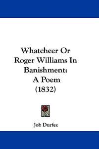 Whatcheer or Roger Williams in Banishment