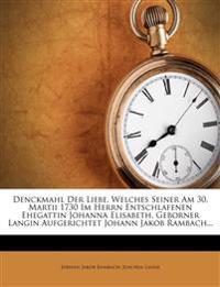 Denckmahl Der Liebe, Welches Seiner Am 30. Martii 1730 Im Herrn Entschlafenen Ehegattin Johanna Elisabeth, Geborner Langin Aufgerichtet Johann Jakob R