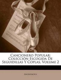 Cancionero Popular: Colección Escogida De Seguidillas Y Coplas, Volume 2