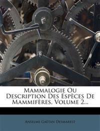 Mammalogie Ou Description Des Espèces De Mammifères, Volume 2...