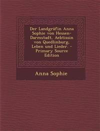 Der Landgräfin Anna Sophie von Hessen-Darmstadt, Aebtissin von Quedlinburg, Leben und Lieder.