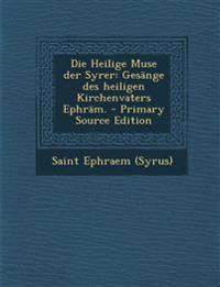 Die Heilige Muse Der Syrer: Gesange Des Heiligen Kirchenvaters Ephram. - Primary Source Edition