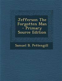Jefferson The Forgotten Man - Primary Source Edition