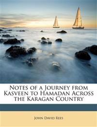 Notes of a Journey from Kasveen to Hamadan Across the Karagan Country