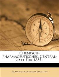 Chemisch-Pharmaceutisches: Central-Blatt fuer 1855, sechsundzwanzigster Jahrgang