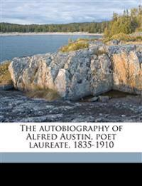 The autobiography of Alfred Austin, poet laureate, 1835-1910 Volume 2
