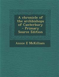 A chronicle of the archbishops of Canterbury