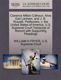 Clarence Milton Calhoun, Alvis Earl Lanham, and J. B. Russell, Petitioners, V. the United States of America. U.S. Supreme Court Transcript of Record with Supporting Pleadings