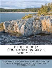 Histoire de La Conf D Ration Suisse, Volume 4...