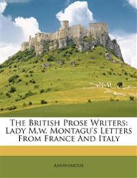 The British Prose Writers: Lady M.w. Montagu's Letters From France And Italy