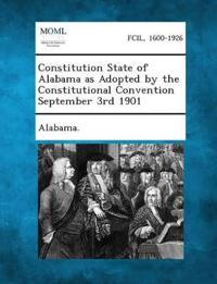 Constitution State of Alabama as Adopted by the Constitutional Convention September 3rd 1901