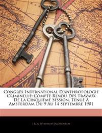 Congrès International D'anthropologie Criminelle: Compte Rendu Des Travaux De La Cinquième Session, Tenue À Amsterdam Du 9 Au 14 Septembre 1901