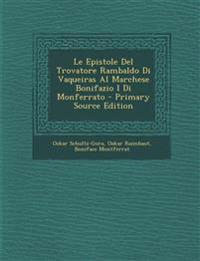 Le Epistole del Trovatore Rambaldo Di Vaqueiras Al Marchese Bonifazio I Di Monferrato