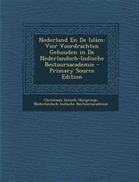 Nederland En De Islâm: Vier Voordrachten Gehouden in De Nederlandsch-Indische Bestuursacademie