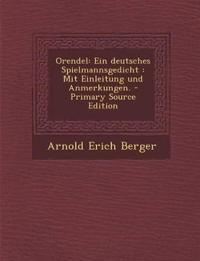 Orendel: Ein Deutsches Spielmannsgedicht: Mit Einleitung Und Anmerkungen. - Primary Source Edition