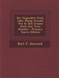 Der Ungenähte Rock, Oder König Orendel Wie Er Den Grauen Rock Gen Trier Brachte - Primary Source Edition