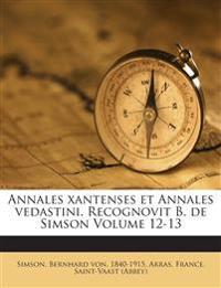 Annales xantenses et Annales vedastini. Recognovit B. de Simson Volume 12-13