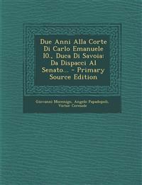 Due Anni Alla Corte Di Carlo Emanuele I0., Duca Di Savoia: Da Dispacci Al Senato...