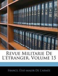 Revue Militarie De L'étranger, Volume 15